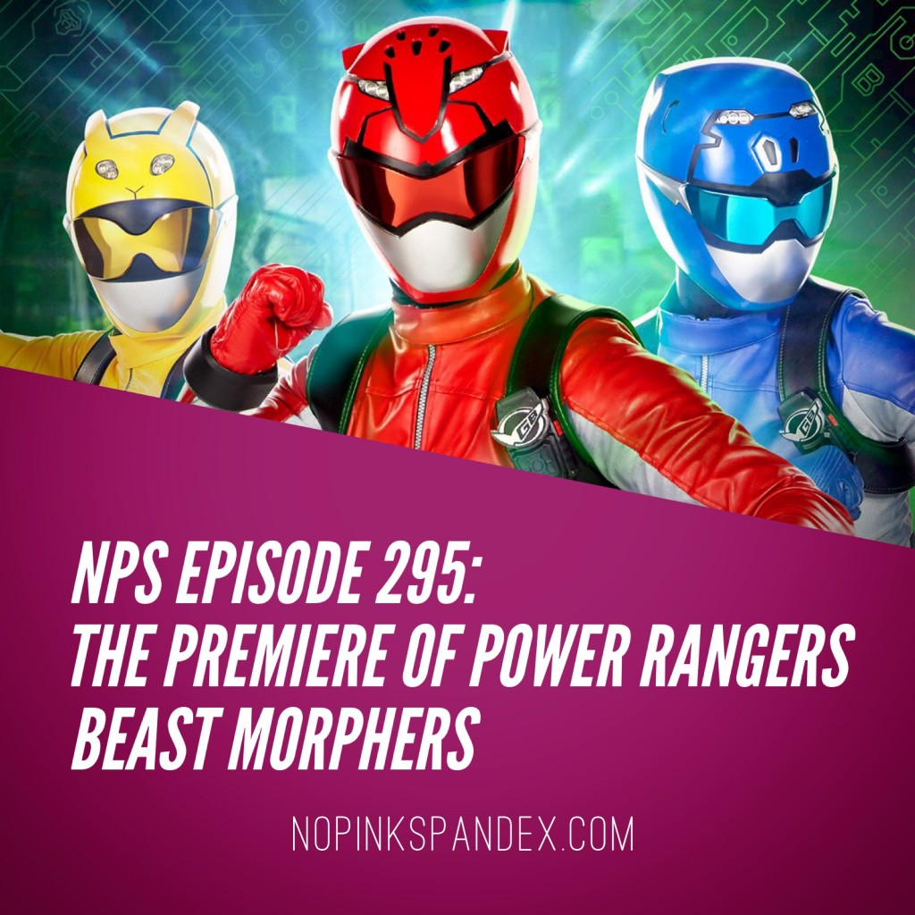 Episode 295: The Premiere Of Power Rangers Beast Morphers No