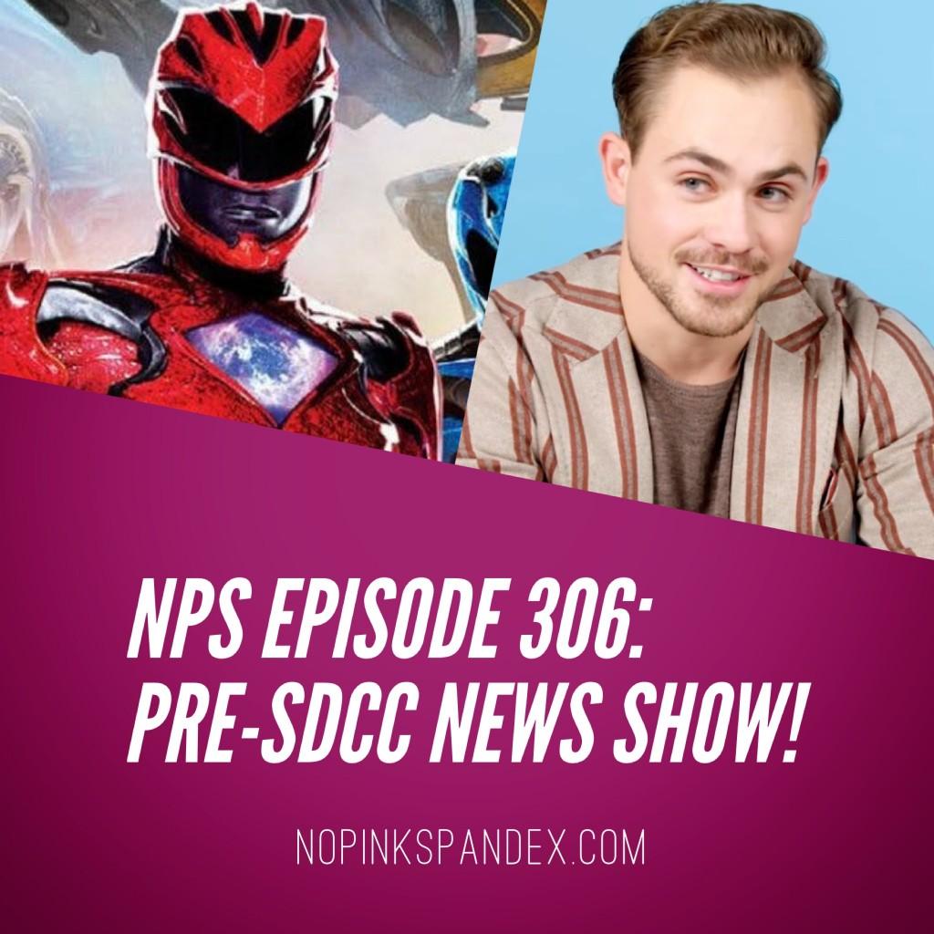 Episode 306: Pre-SDCC News Show! No Pink Spandex podcast